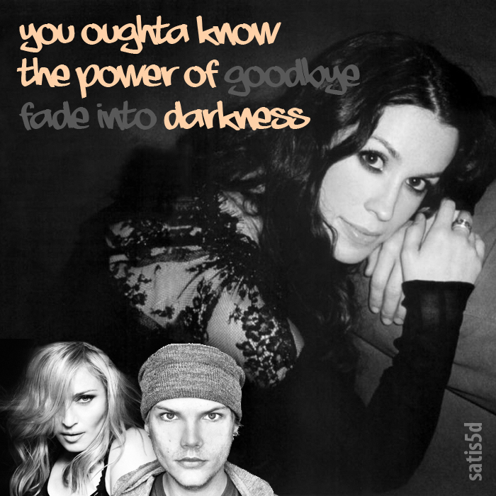 You Oughta Know The Power Of Darkness (Alanis Morissette vs Madonna vs AVICII)