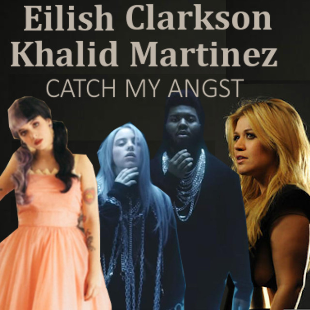 Catch My Angst (Eilish, Clarkson, Khalid, Martinez)