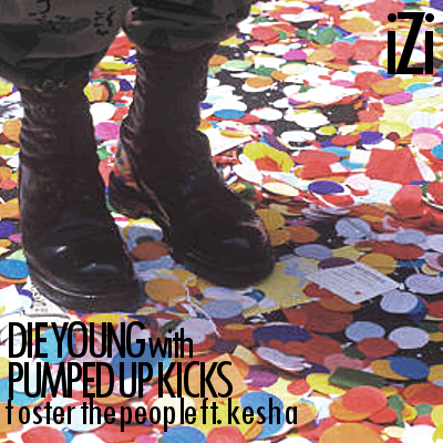Die Young w/ Pumped Up Kicks (iZigui Mashup) - Foster the People ft. Kesha