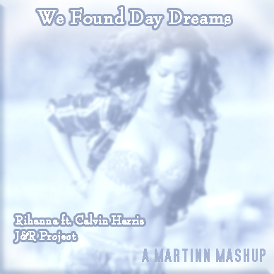 We Found Day Dreams (Rihanna ft Calvin Harris vs J&R Project)