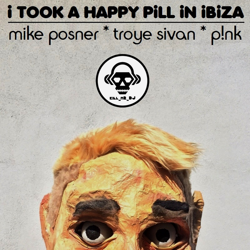 I Took A Happy Pill In Ibiza (Mike Posner vs Troye Sivan vs Pink)