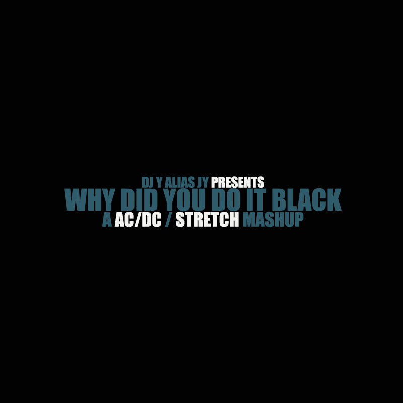 Why Did You Do It Black (AC/DC / Stretch)