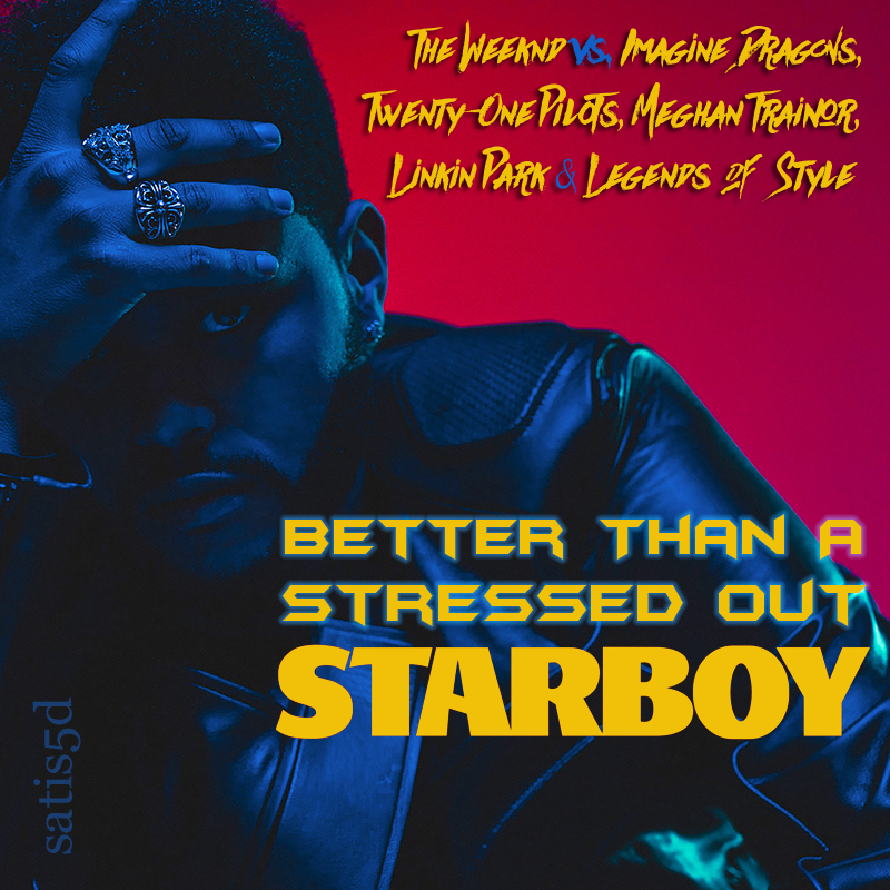 Better Than A Stressed Out Starboy (The Weeknd vs. 5 artists)