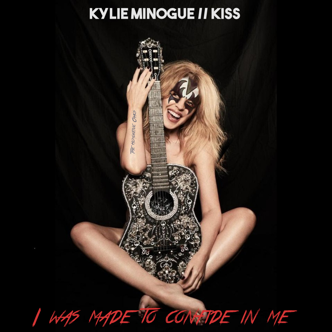 Kiss vs. Kylie Minogue -  I was made to confide in me (The Homogenic Chaos)