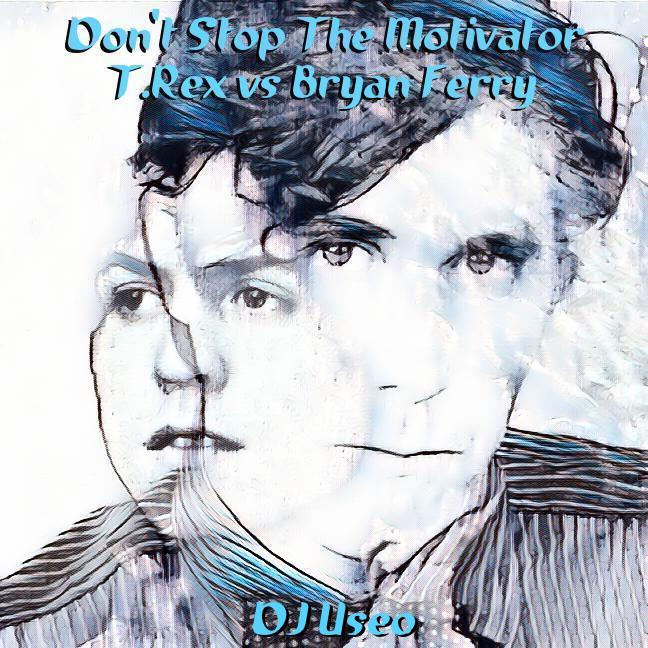 DJ Useo - Don't Stop The Motivator ( T.Rex vs Bryan Ferry )