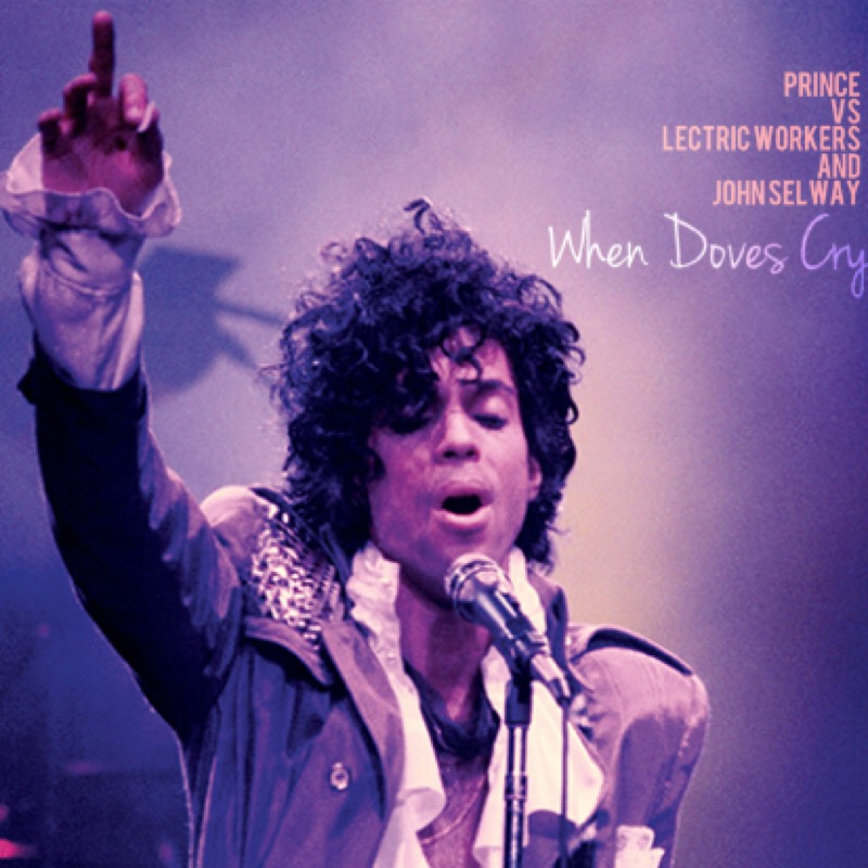 Prince vs Lectric Workers and John Selway - When Doves Cry (DJ Yoshi Fuerte Edit)