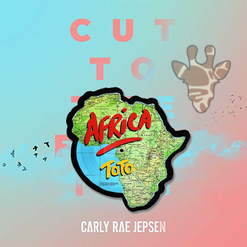 Cut to Africa (Carly Rae Jepsen vs Toto)