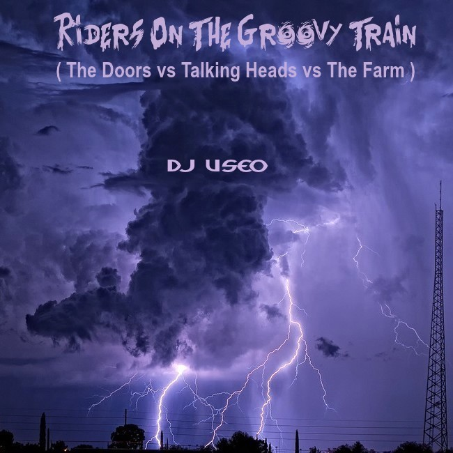 Riders On The Groovy Train ( The Doors vs Talking Heads vs The Farm )