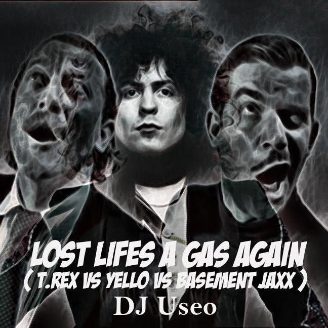 Lost Lifes A Gas Again ( T.Rex vs YELLo vs Basement Jaxx )