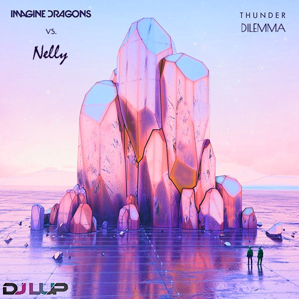 Nelly feat. Kelly Rowland vs. Imagine Dragons - Thunder Dilemma (LUP Mashup)