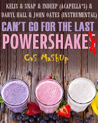 CVS - Can't Go 4 The Last Powershake (Kelis,Snap,Indeep,Hall&Oates) v1 OLD VERSION