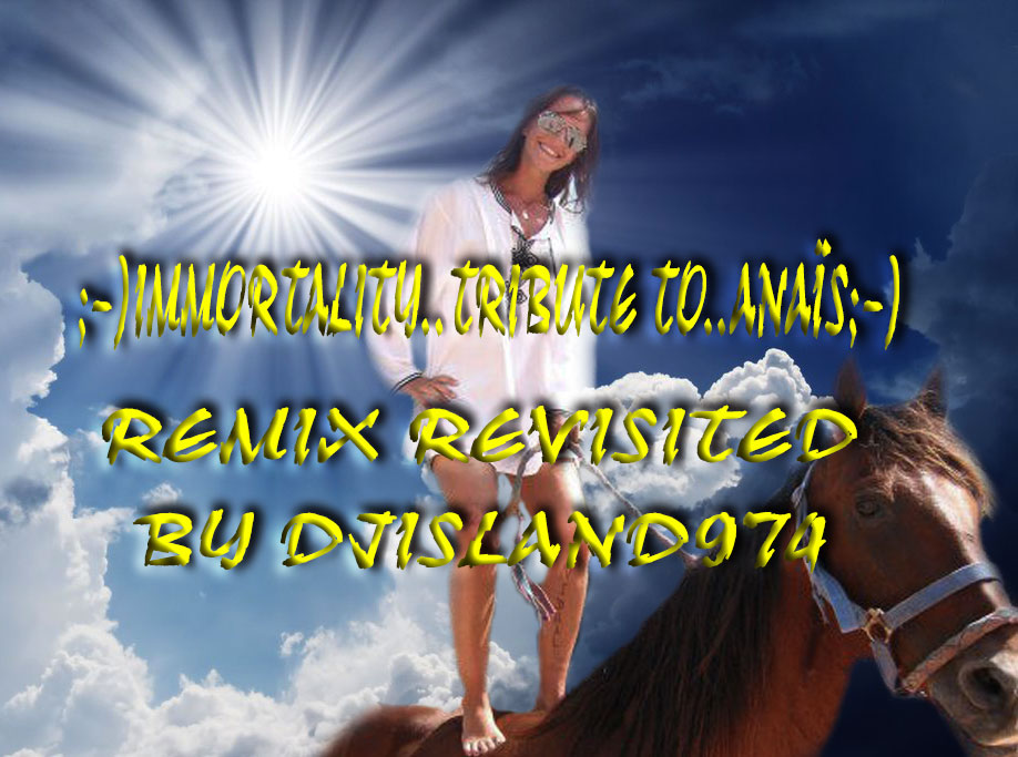 ;-)Immortality...Tribute to Anaïs;-)Remix revisited By DJisland974