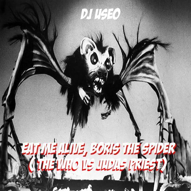 DJ Useo - Eat Me Alive, Boris The Spider ( The Who vs Judas Priest )