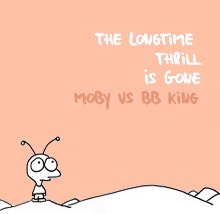 The Longtime Thrill Is Gone (Moby vs B B King)