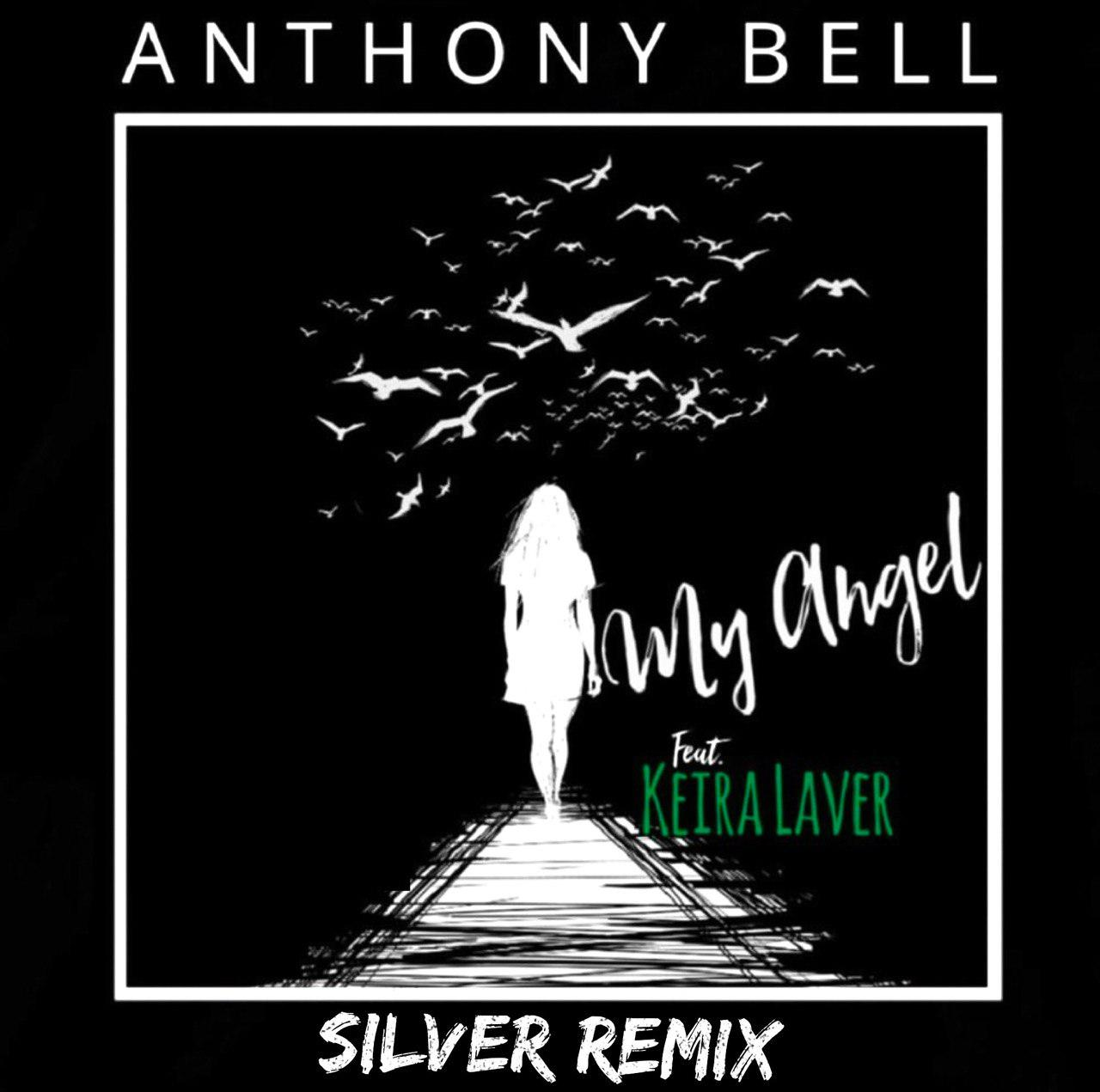 Anthony Bell - My Angel (Feat. Keira Laver) [Silver Remix]