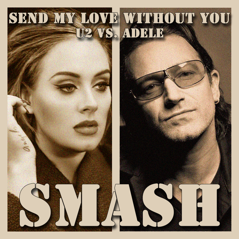 Send My Love Without You (U2 vs. Adele)