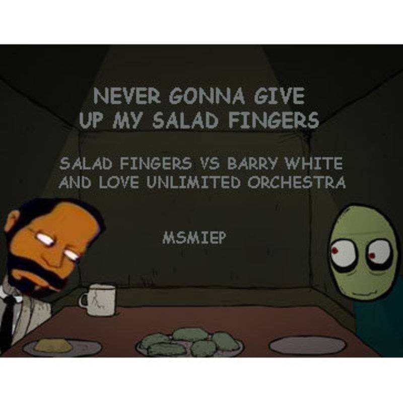 Never Gonna Give Up My Salad Fingers