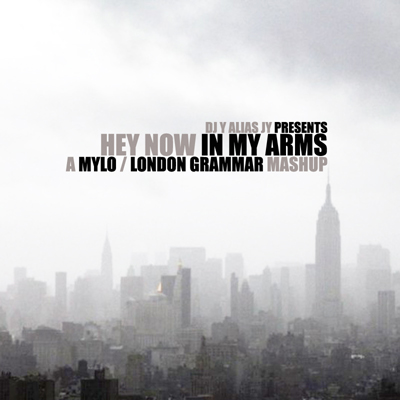 Hey Now In My Arms (Mylo / London Grammar)
