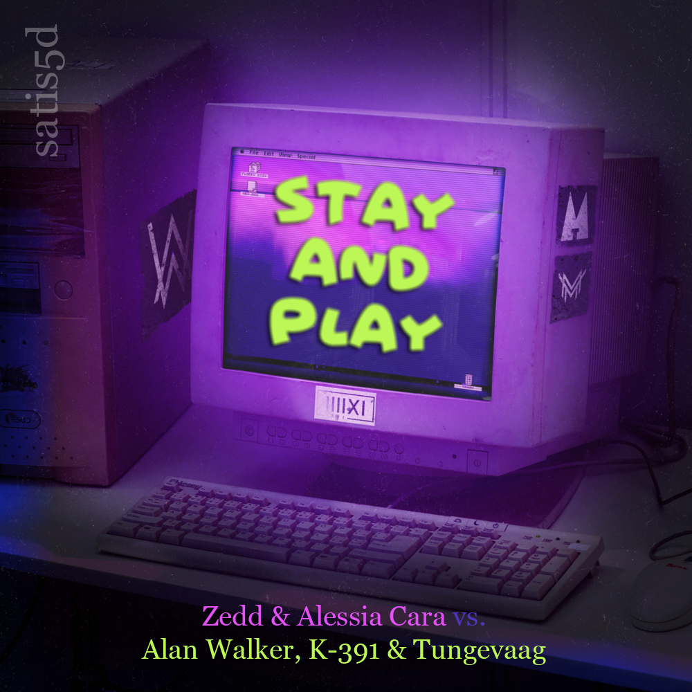 Stay and Play (Zedd & Alessia Cara vs. Alan Walker, K-391 & Martin Tungevaag)