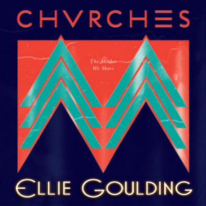 """The Burns We Share"" (Chvrches vs. Ellie Goulding)"