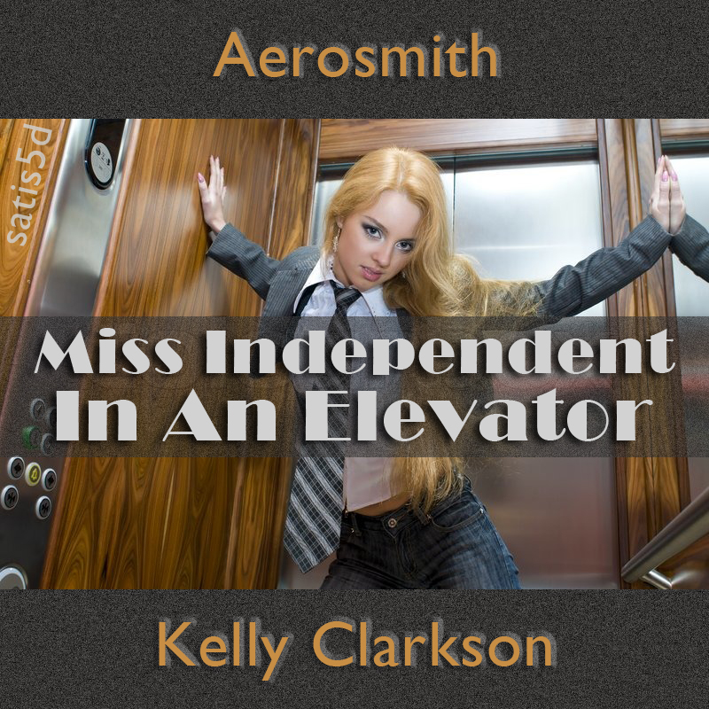 Miss Independent In An Elevator (Aerosmith vs. Kelly Clarkson)