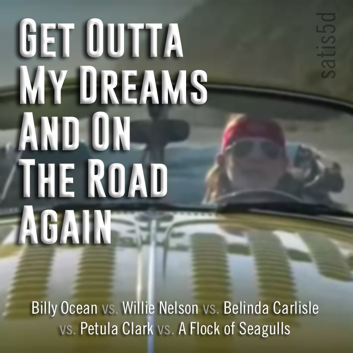 Get Outta My Dreams and On the Road Again (Billy Ocean vs. Willie Nelson vs. Petula Clark and more)