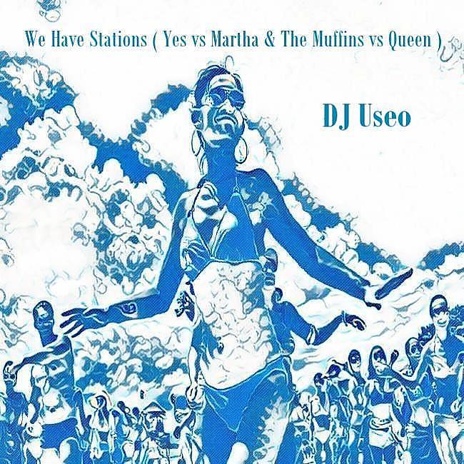 DJ Useo - We Have Stations ( Yes vs Martha & The Muffins vs Queen )