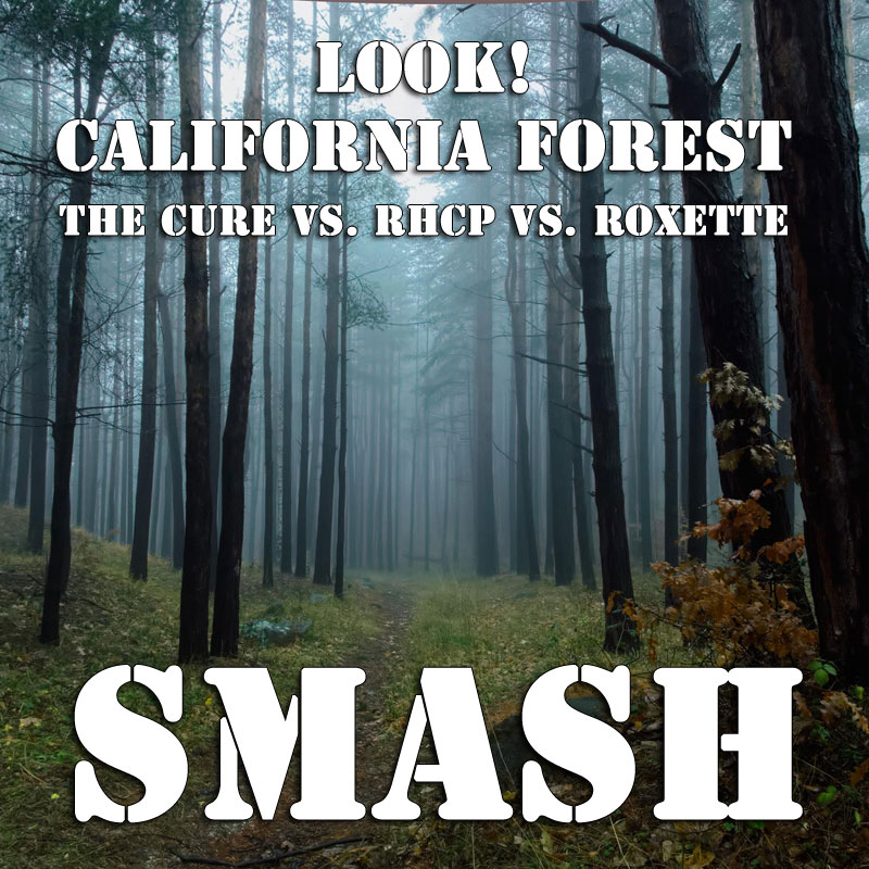 Look! California Forest (The Cure vs. RHCP vs. Roxette)