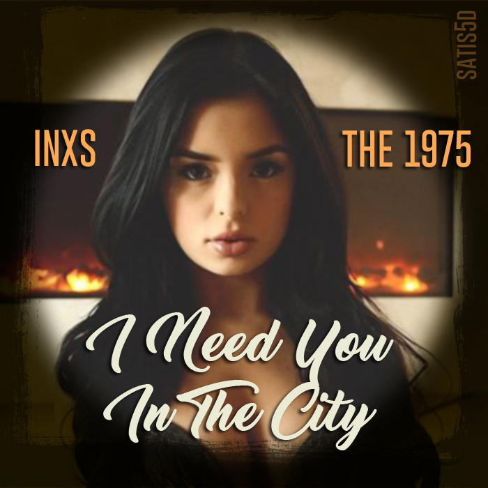 I Need You In The City (The 1975 vs. INXS)