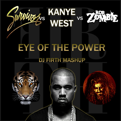 Survivor vs Kanye West vs Rob Zombie - Eye Of The Power (DJ Firth Mashup)