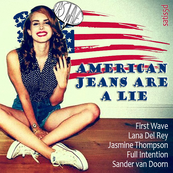 American Jeans Are A Lie (First Wave vs Lana Del Rey vs Full Intention...)