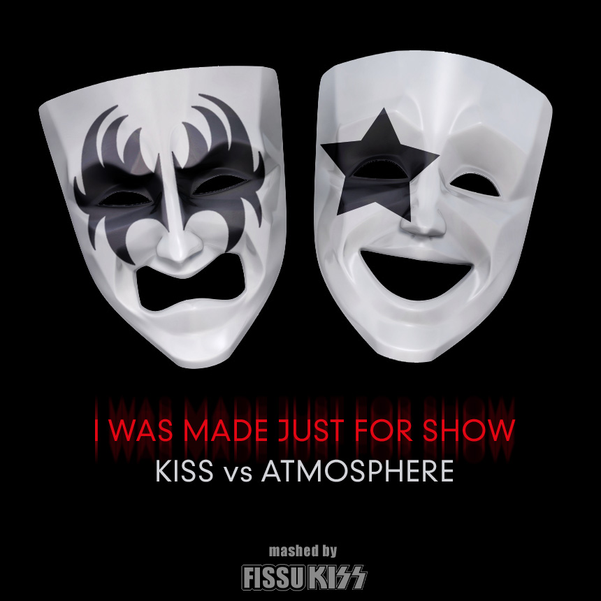 I was made just for show (Kiss VS Atmosphere) (2011)