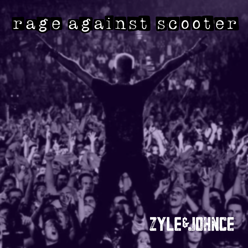 Zyle & Johnce - Rage Against Scooter