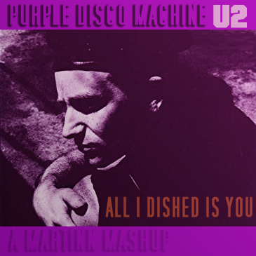 All I Dished Is You (U2 vs Purple Disco Machine)