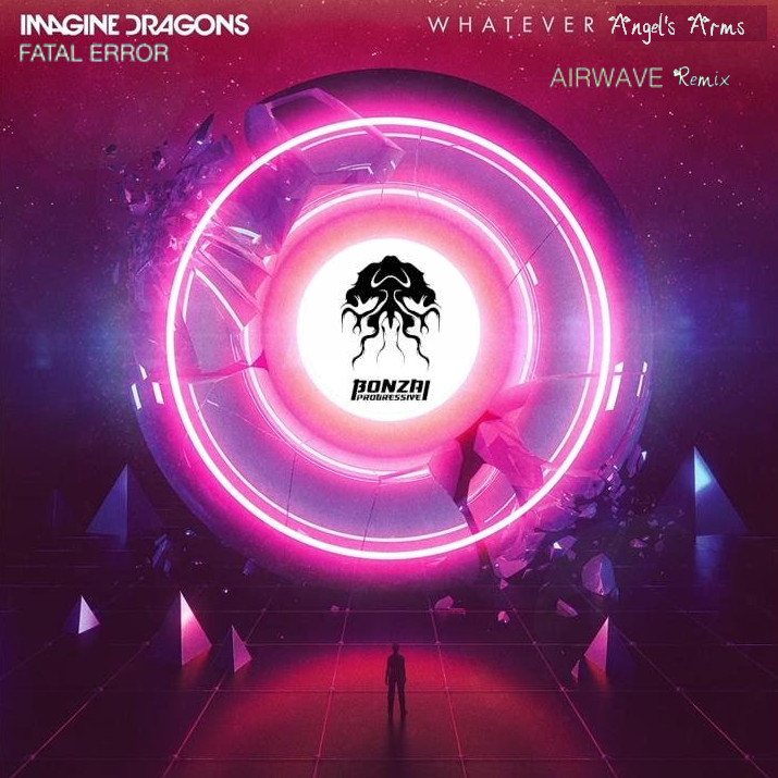 Whatever Angel's Arms (Imagine Dragons vs. Fatal Error)