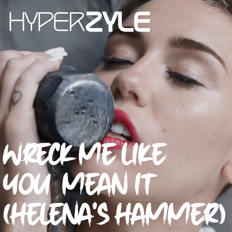 HyperZyle - Wreck Me Like You Mean It (Helena's Hammer) [Original Edit]