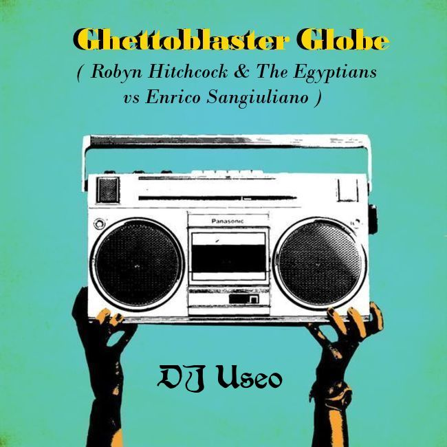 Ghettoblaster Globe ( Robyn Hitchcock & The Egyptians vs Enrico Sangiuliano )