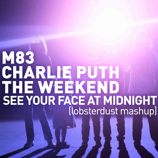 lobsterdust - See Your Face At Midnight (M83 x Charlie Puth x The Weekend)