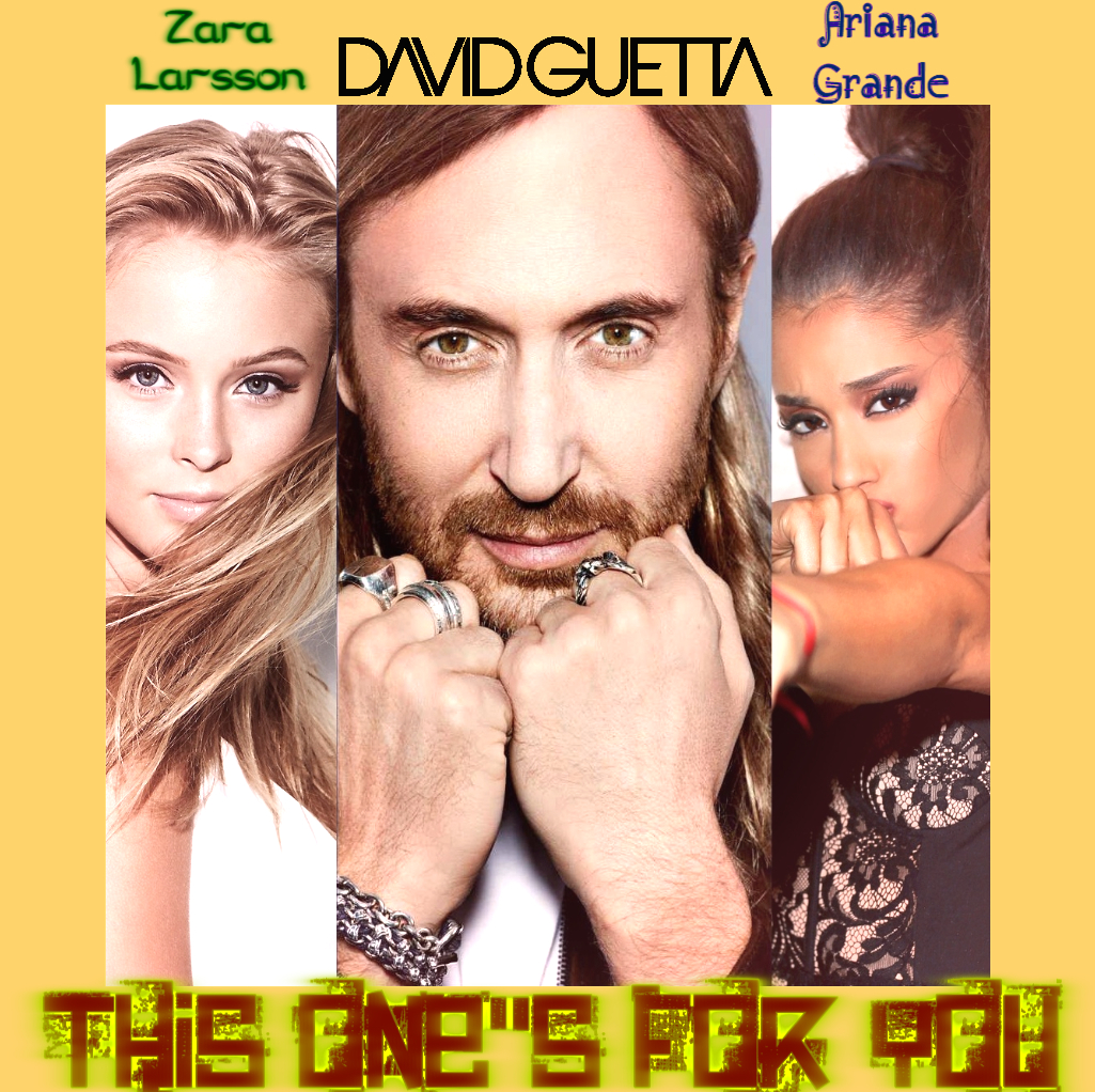 David Guetta ft. Zara Larsson and Ariana Grande - THIS ONE'S FOR YOU