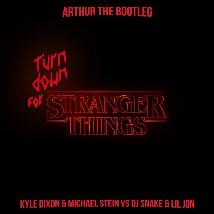 Turn Down For Stranger Things [Kyle Dixon & Michael Stein Vs DJ Snake & Lil Jon]