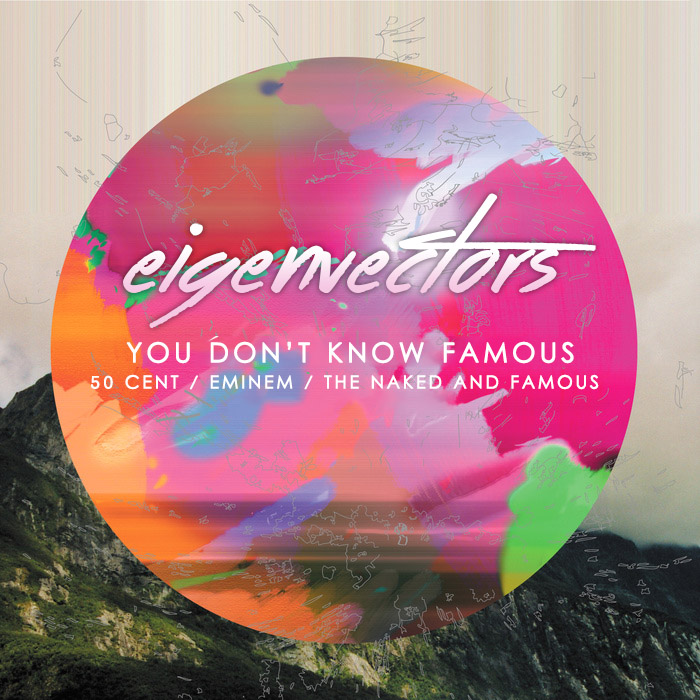 Eigenvectors - You Don't Know Famous (50 Cent + Eminem + The Naked and Famous)