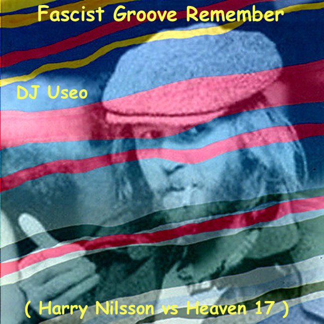 DJ Useo - Fascist Groove Remember ( Harry Nilsson vs Heaven 17 )