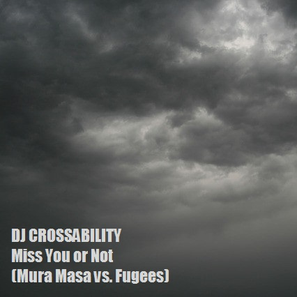 DJ CROSSABILITY - Miss You or Not (Mura Masa vs. Fugees)