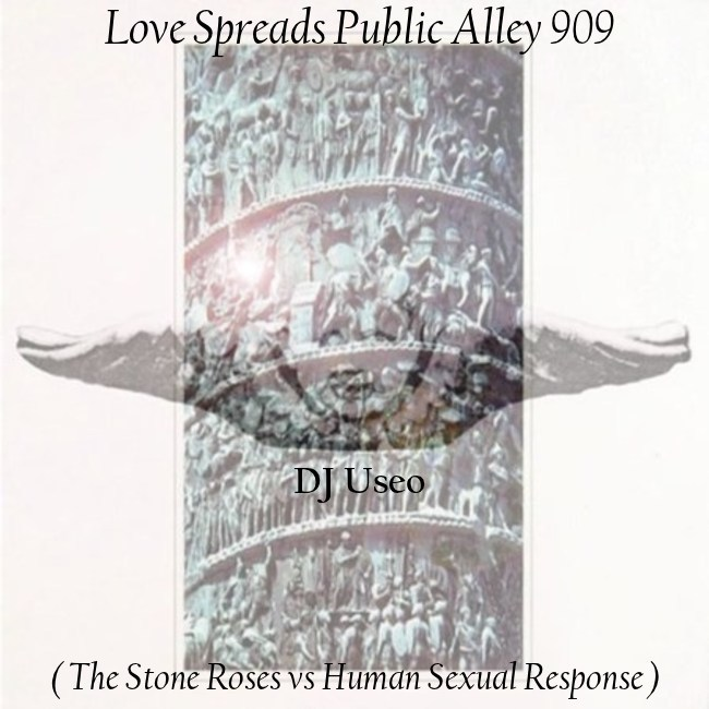 Love Spreads Public Alley 909 ( The Stone Roses vs Human Sexual Response )