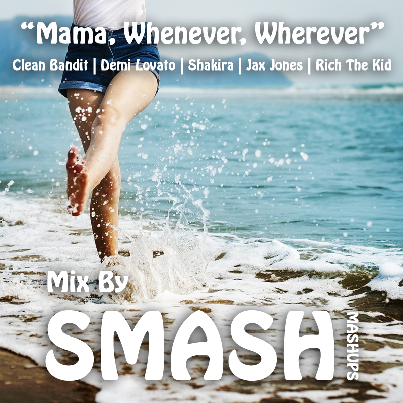 Mama, Whenever, Wherever (Clean Bandit, Demi Lovato vs. Shakira vs. Jax Jones ft. Rich The Kid)