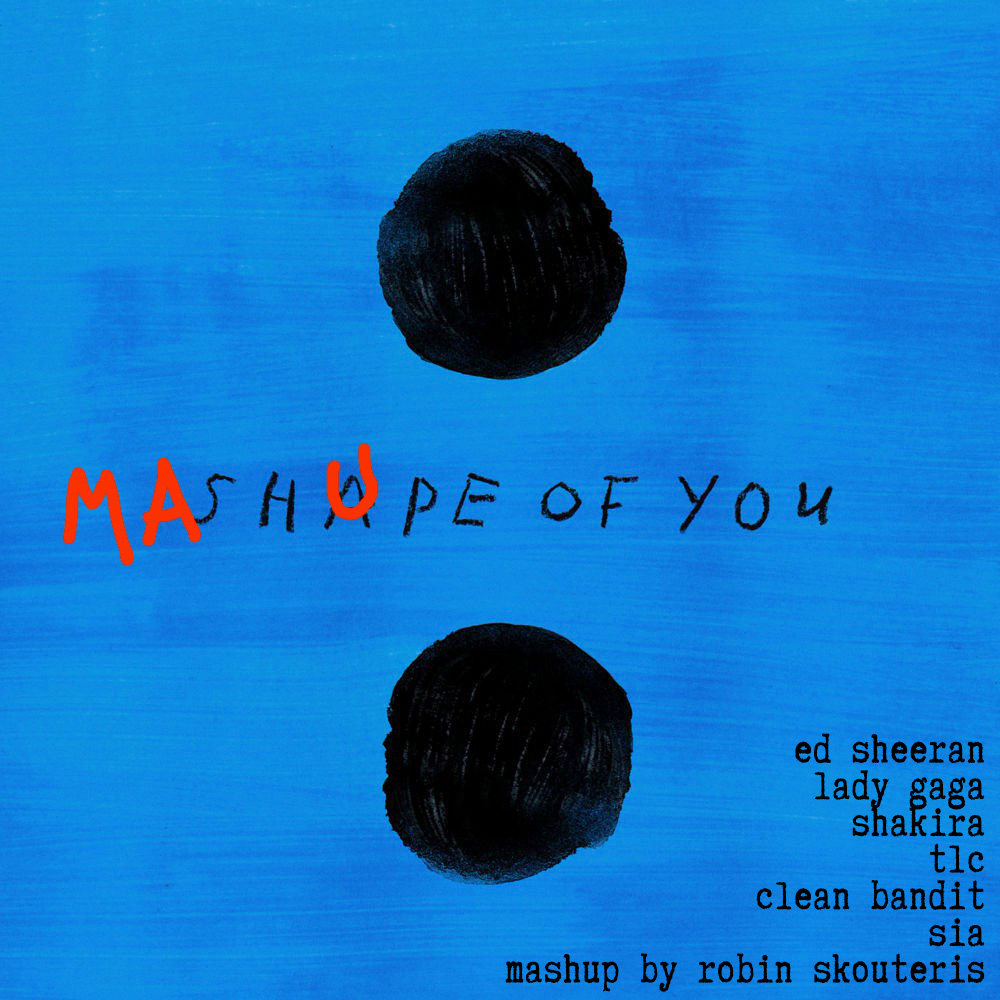 Ed Sheeran Vs Lady Gaga, Shakira, Sia, TLC & Clean Bandit - MaShape Of You (Robin Skouteris Mix)