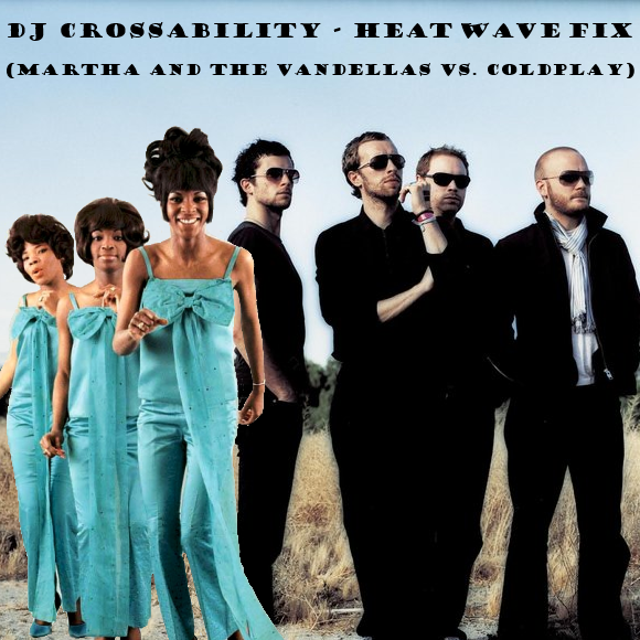 DJ CROSSABILITY - Heat Wave Fix (Martha and the Vandellas vs. Coldplay)