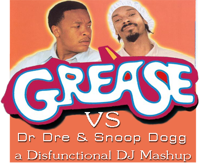 Grease Vs Snoop & Dr Dre - You're The One That I Want In The Next Episode 2005