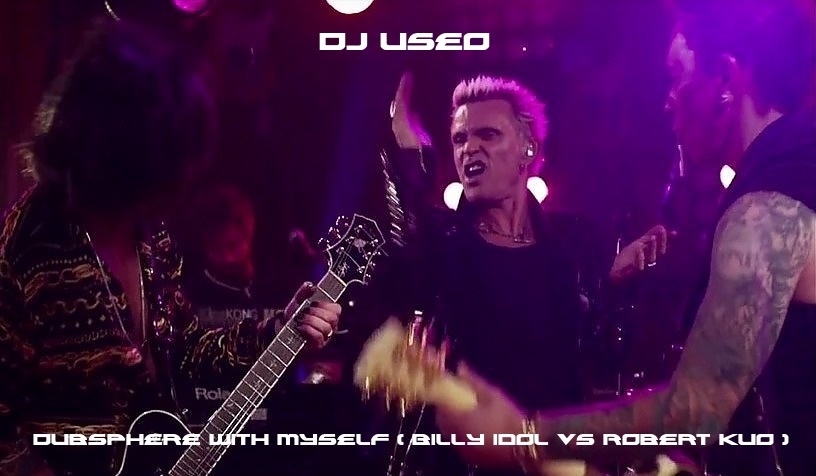 DJ Useo - Dubsphere With Myself ( Billy Idol vs Robert Kuo )