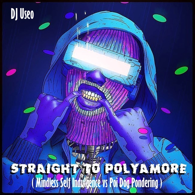 DJ Useo - Straight To Polyamoré ( Mindless Self Indulgence vs Poi Dog Pondering )